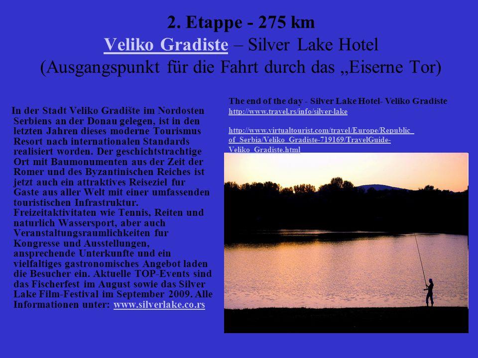 2. Etappe - 275 km Veliko Gradiste – Silver Lake Hotel (Ausgangspunkt für die Fahrt durch das Eiserne Tor) Veliko Gradiste In der Stadt Veliko Gradišt