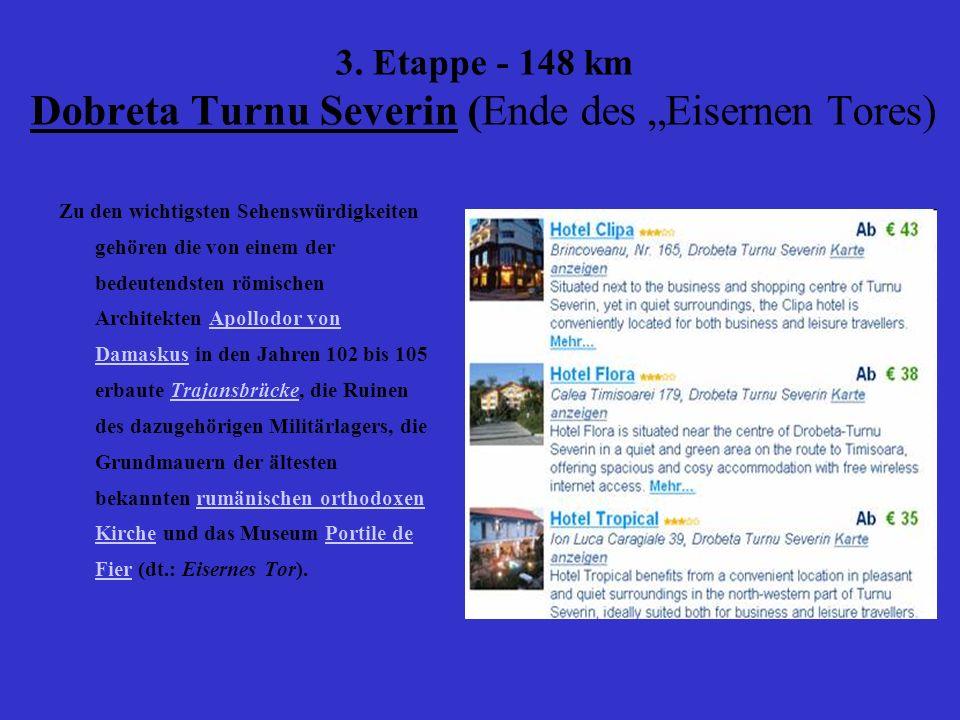 3. Etappe - 148 km Dobreta Turnu Severin (Ende des Eisernen Tores) Zu den wichtigsten Sehenswürdigkeiten gehören die von einem der bedeutendsten römis