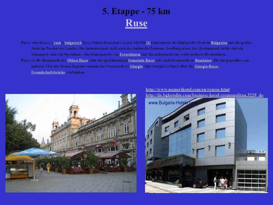 5. Etappe - 75 km Ruse Ruse Russe oder Rousse [ ˈ rus ɛ ] (bulgarisch Русе, früher Rustschuk) ist mit 169.000[1] Einwohnern die fünftgrößte Stadt in B