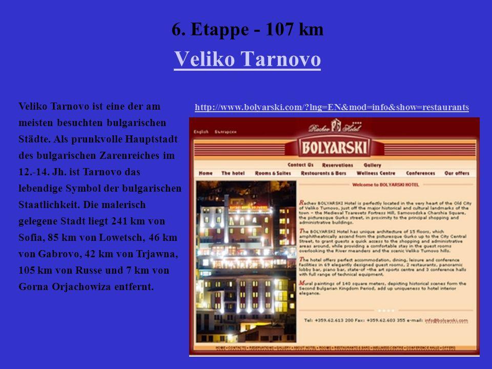 6. Etappe - 107 km Veliko Tarnovo Veliko Tarnovo Veliko Tarnovo ist eine der am meisten besuchten bulgarischen Städte. Als prunkvolle Hauptstadt des b