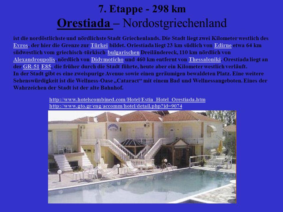7. Etappe - 298 km Orestiada – Nordostgriechenland ist die nordöstlichste und nördlichste Stadt Griechenlands. Die Stadt liegt zwei Kilometer westlich