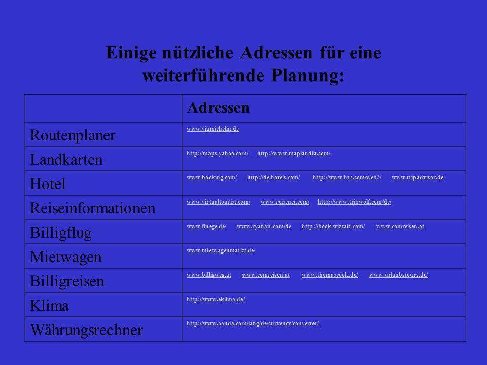 Einige nützliche Adressen für eine weiterführende Planung: Adressen Routenplaner www.viamichelin.de Landkarten http://maps.yahoo.com/http://maps.yahoo
