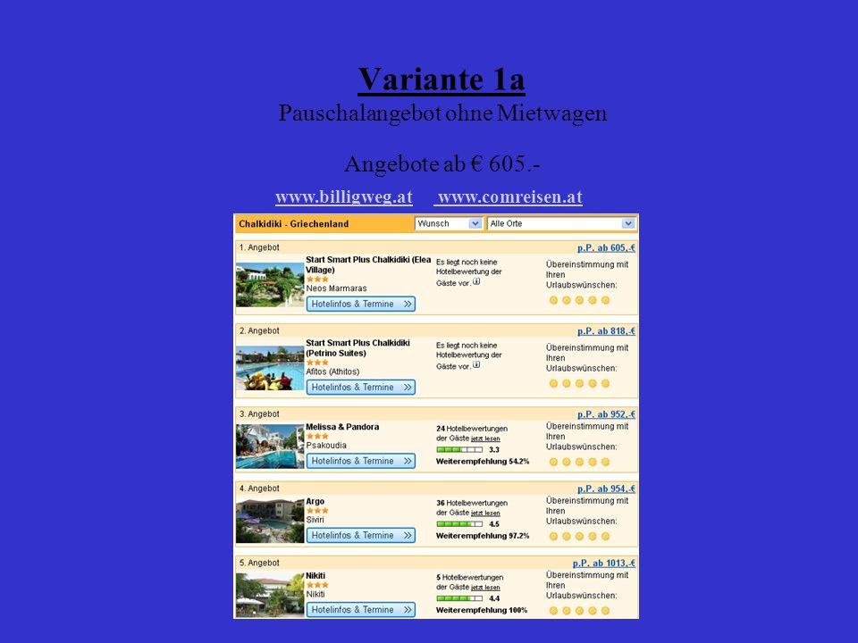 Variante 2b Pauschalangebot mit Mietwagen Mietwagen (pro Person): 458,50 Gesamtpreis: Minimum ~ 1280.- http://www.mietwagenmarkt.dehttp://www.mietwagenmarkt.de/