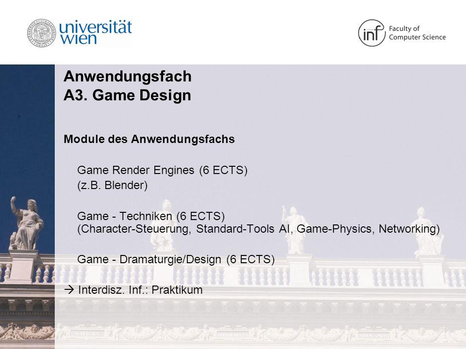 Anwendungsfach A3. Game Design Module des Anwendungsfachs Game Render Engines (6 ECTS) (z.B. Blender) Game - Techniken (6 ECTS) (Character-Steuerung,