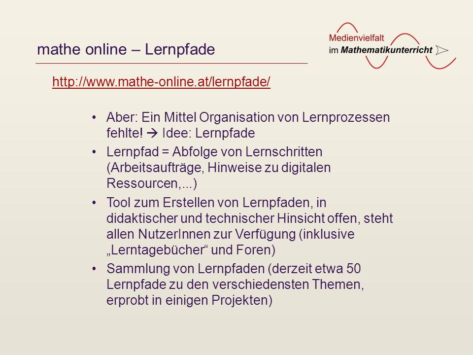 mathe online – Lernpfade Aber: Ein Mittel Organisation von Lernprozessen fehlte! Idee: Lernpfade Lernpfad = Abfolge von Lernschritten (Arbeitsaufträge
