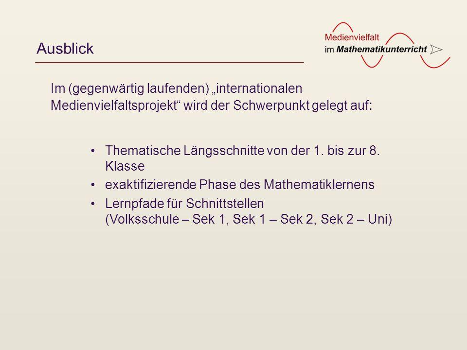 Ausblick Thematische Längsschnitte von der 1. bis zur 8. Klasse exaktifizierende Phase des Mathematiklernens Lernpfade für Schnittstellen (Volksschule