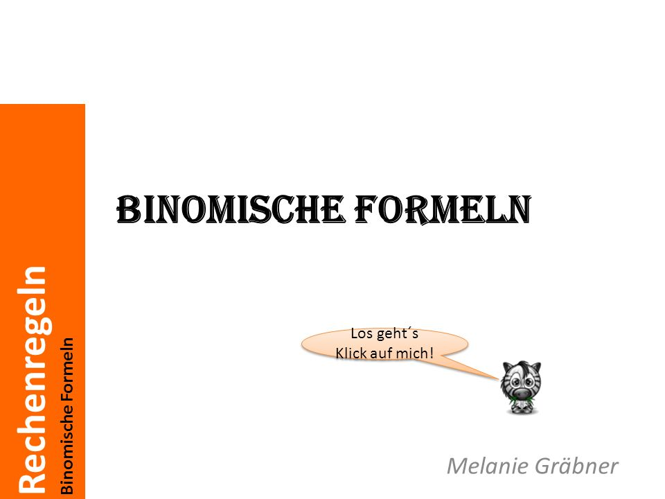 Rechenregeln Binomische Formeln Melanie Gräbner Los geht´s Klick auf mich! Los geht´s Klick auf mich!