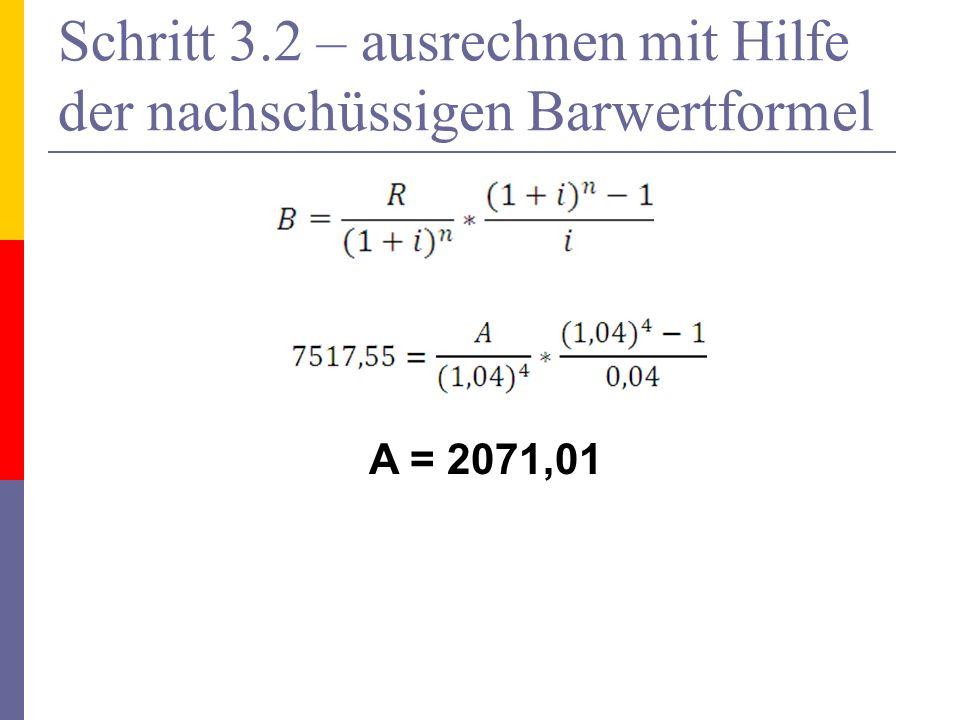 Schritt 3.2 – ausrechnen mit Hilfe der nachschüssigen Barwertformel A = 2071,01