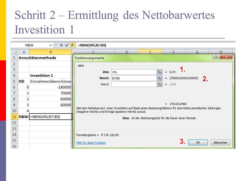 Schritt 2 – Ermittlung des Nettobarwertes Investition 1 1. 2. 3.