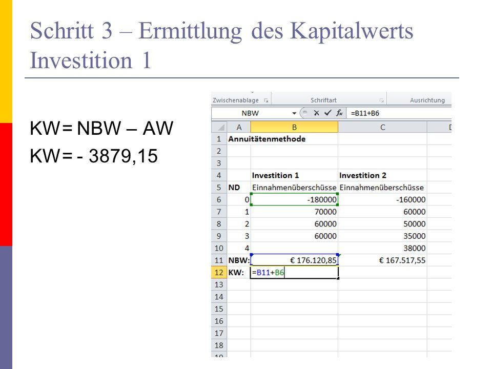 Schritt 3 – Ermittlung des Kapitalwerts Investition 1 KW= NBW – AW KW= - 3879,15