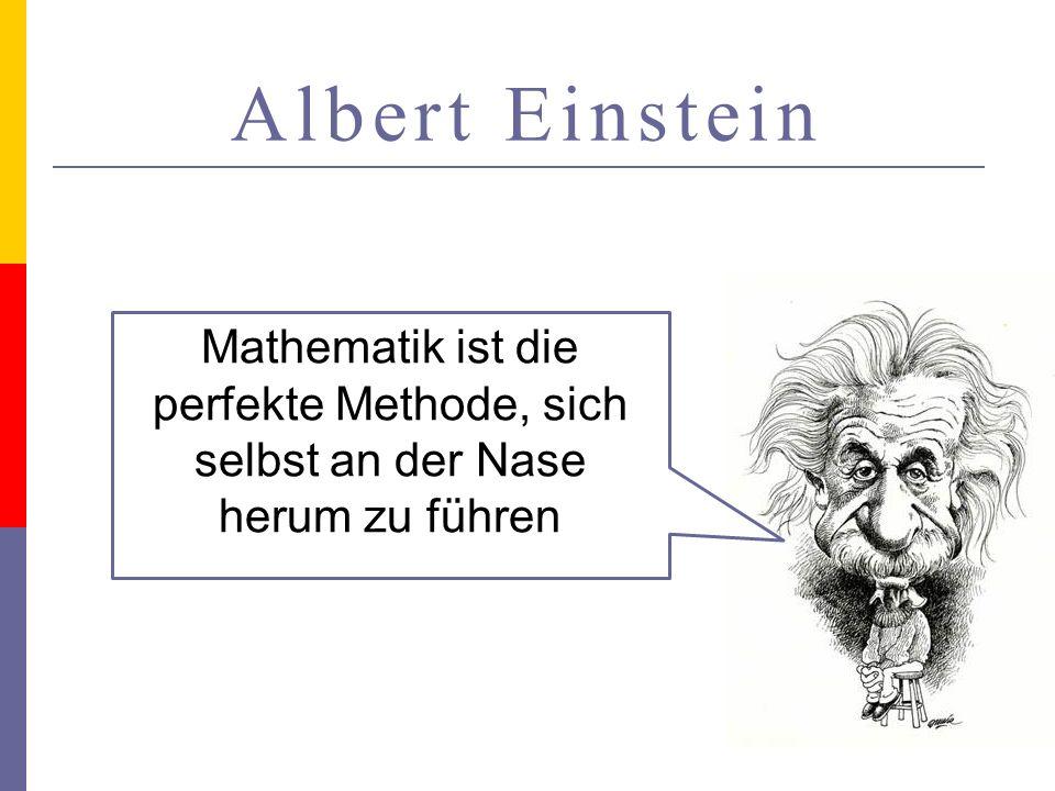 Albert Einstein Mathematik ist die perfekte Methode, sich selbst an der Nase herum zu führen