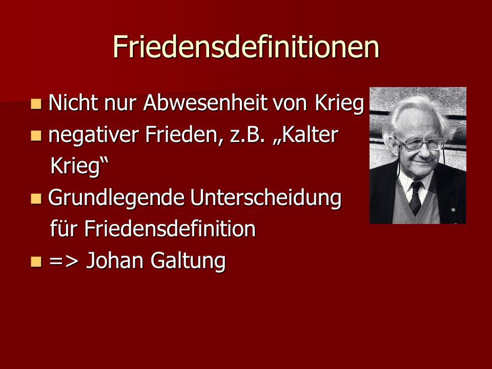 Friedensdefinitionen Nicht nur Abwesenheit von Krieg Nicht nur Abwesenheit von Krieg negativer Frieden, z.B. Kalter negativer Frieden, z.B. Kalter Kri