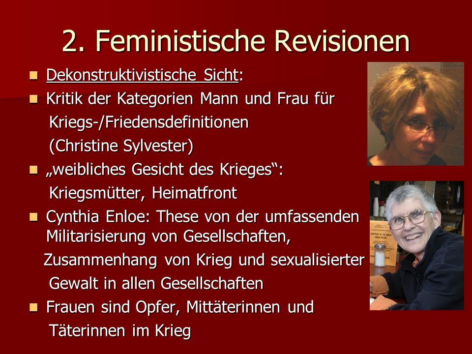 2. Feministische Revisionen Dekonstruktivistische Sicht: Dekonstruktivistische Sicht: Kritik der Kategorien Mann und Frau für Kritik der Kategorien Ma