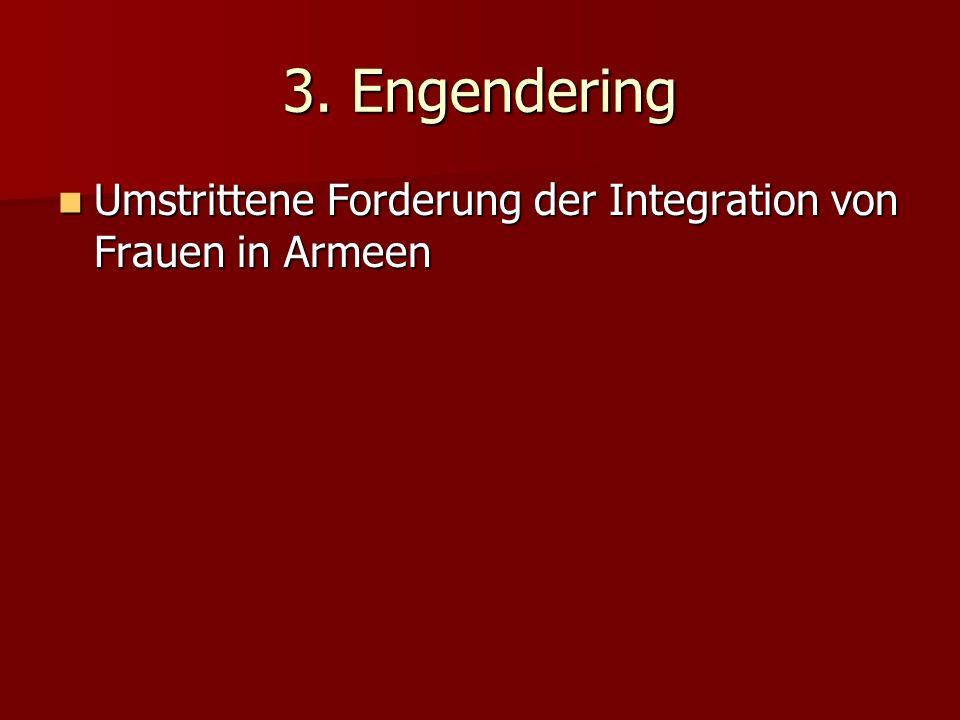 3. Engendering Umstrittene Forderung der Integration von Frauen in Armeen Umstrittene Forderung der Integration von Frauen in Armeen