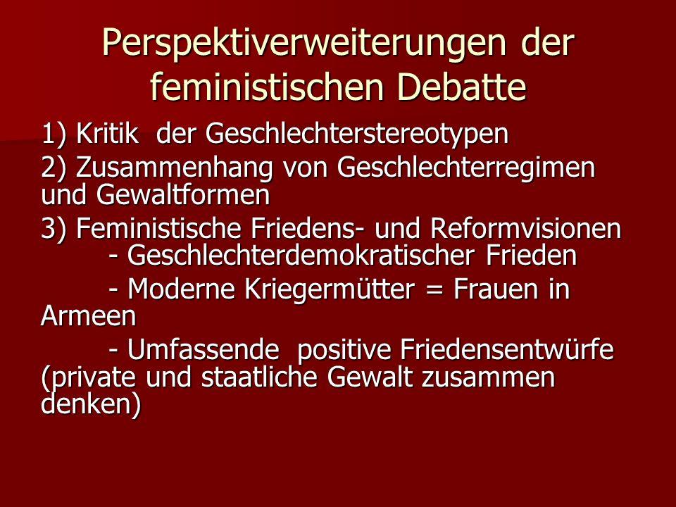 Perspektiverweiterungen der feministischen Debatte 1) Kritik der Geschlechterstereotypen 2) Zusammenhang von Geschlechterregimen und Gewaltformen 3) F