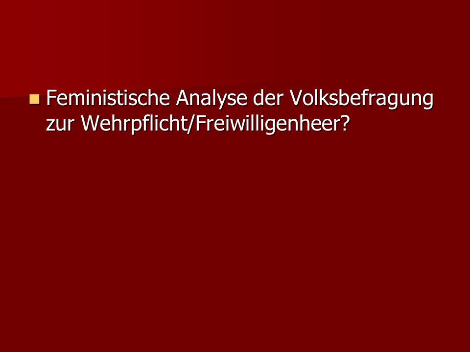 Feministische Analyse der Volksbefragung zur Wehrpflicht/Freiwilligenheer? Feministische Analyse der Volksbefragung zur Wehrpflicht/Freiwilligenheer?