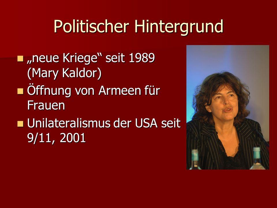Politischer Hintergrund neue Kriege seit 1989 (Mary Kaldor) neue Kriege seit 1989 (Mary Kaldor) Öffnung von Armeen für Frauen Öffnung von Armeen für F