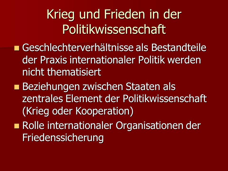 Krieg und Frieden in der Politikwissenschaft Geschlechterverhältnisse als Bestandteile der Praxis internationaler Politik werden nicht thematisiert Ge