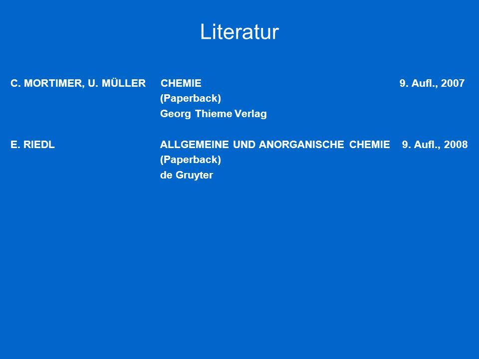 Literatur C. MORTIMER, U. MÜLLER CHEMIE 9. Aufl., 2007 (Paperback) Georg Thieme Verlag E. RIEDL ALLGEMEINE UND ANORGANISCHE CHEMIE 9. Aufl., 2008 (Pap