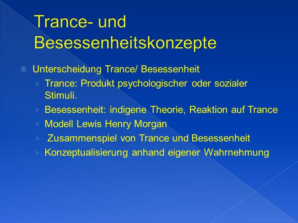 Unterscheidung Trance/ Besessenheit Trance: Produkt psychologischer oder sozialer Stimuli.
