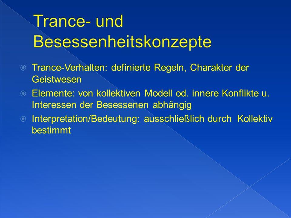 Trance-Verhalten: definierte Regeln, Charakter der Geistwesen Elemente: von kollektiven Modell od.