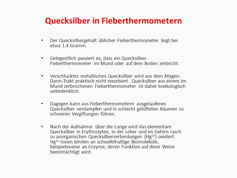 Quecksilber in Fieberthermometern Der Quecksilbergehalt üblicher Fieberthermometer liegt bei etwa 1.4 Gramm.
