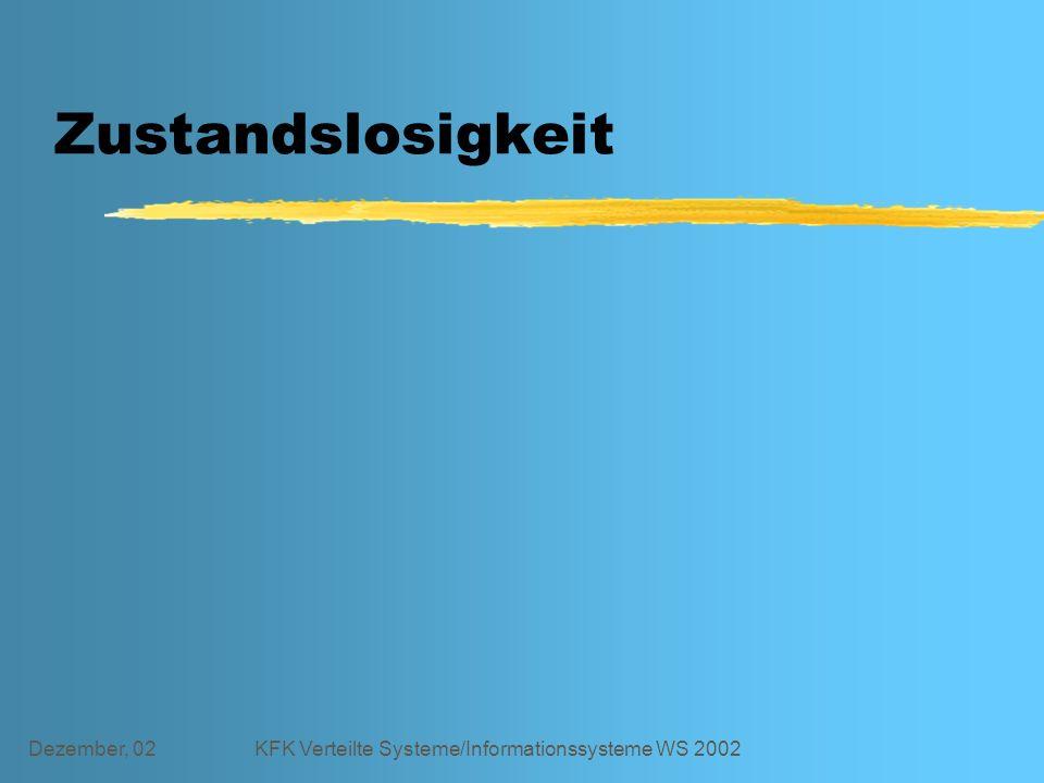 Dezember, 02KFK Verteilte Systeme/Informationssysteme WS 2002 Zustandslosigkeit