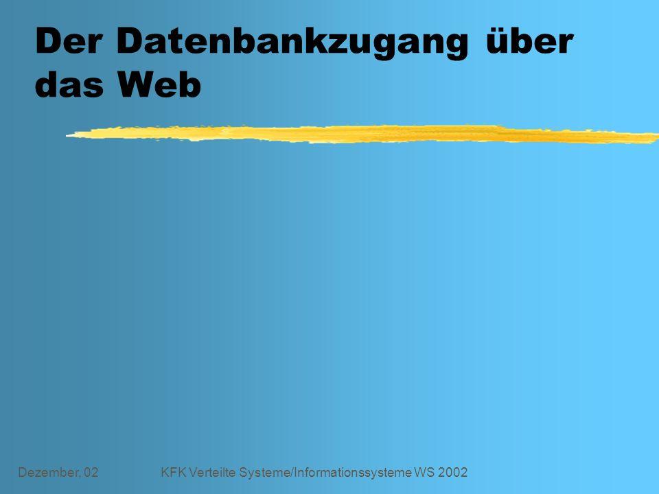 Dezember, 02KFK Verteilte Systeme/Informationssysteme WS 2002 Der Datenbankzugang über das Web