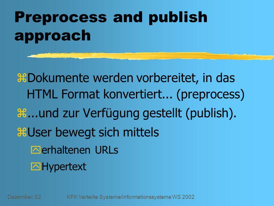 Dezember, 02KFK Verteilte Systeme/Informationssysteme WS 2002 Preprocess and publish approach zDokumente werden vorbereitet, in das HTML Format konvertiert...