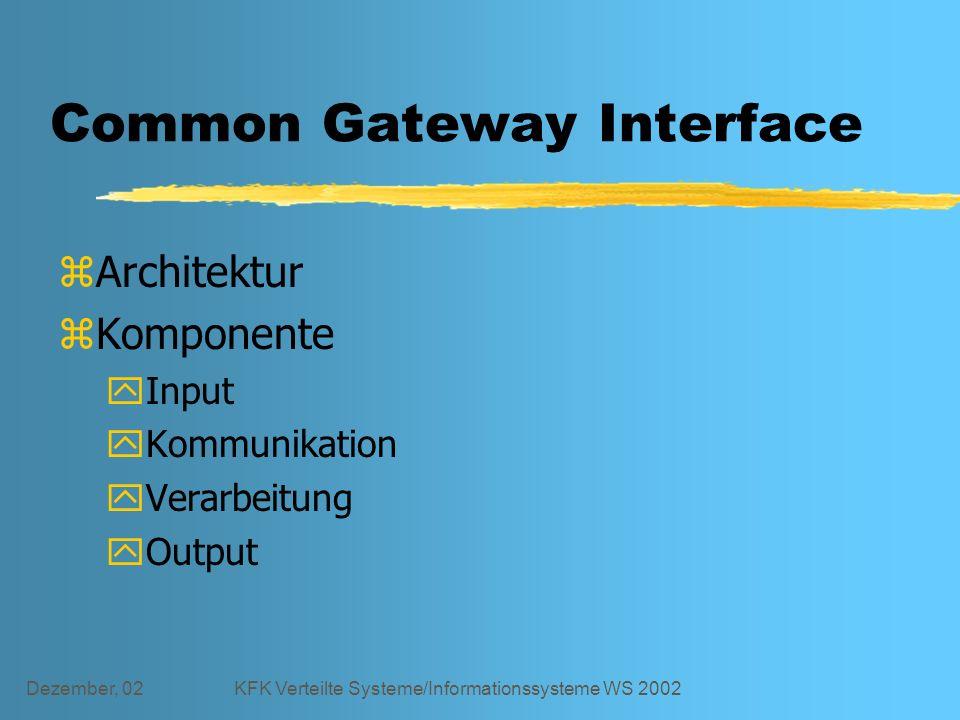 Dezember, 02KFK Verteilte Systeme/Informationssysteme WS 2002 Common Gateway Interface zArchitektur zKomponente yInput yKommunikation yVerarbeitung yOutput