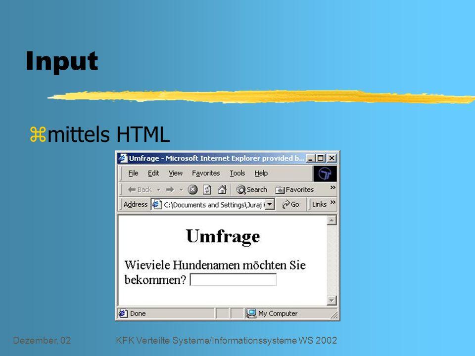 Dezember, 02KFK Verteilte Systeme/Informationssysteme WS 2002 Input zmittels HTML