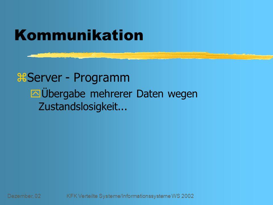Dezember, 02KFK Verteilte Systeme/Informationssysteme WS 2002 Kommunikation zServer - Programm yÜbergabe mehrerer Daten wegen Zustandslosigkeit...
