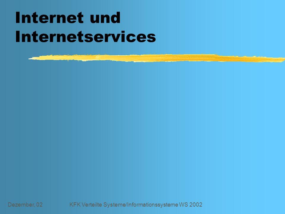 Dezember, 02KFK Verteilte Systeme/Informationssysteme WS 2002 Internet und Internetservices
