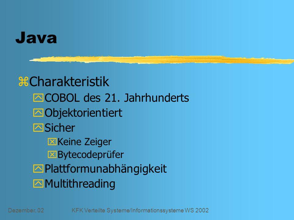 Dezember, 02KFK Verteilte Systeme/Informationssysteme WS 2002 Java zCharakteristik yCOBOL des 21.