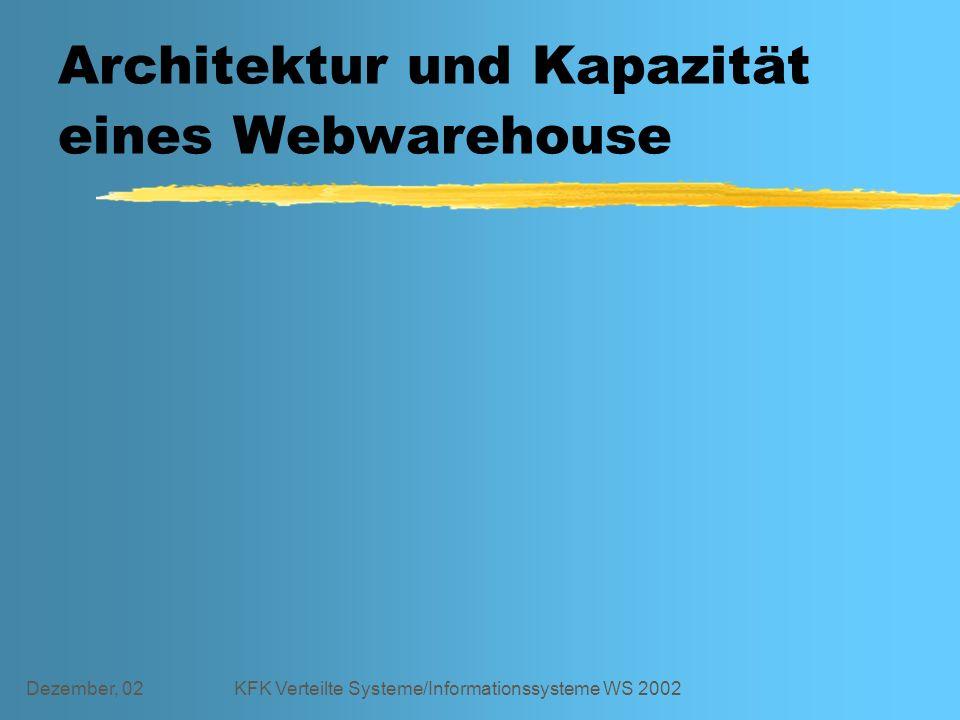Dezember, 02KFK Verteilte Systeme/Informationssysteme WS 2002 Architektur und Kapazität eines Webwarehouse
