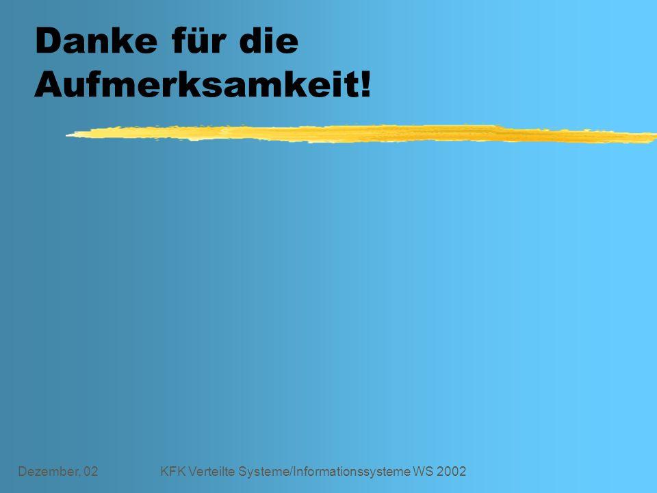 Dezember, 02KFK Verteilte Systeme/Informationssysteme WS 2002 Danke für die Aufmerksamkeit!