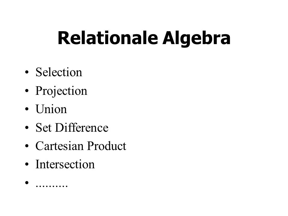Relationale Algebra Selection Projection Union Set Difference Cartesian Product Intersection..........