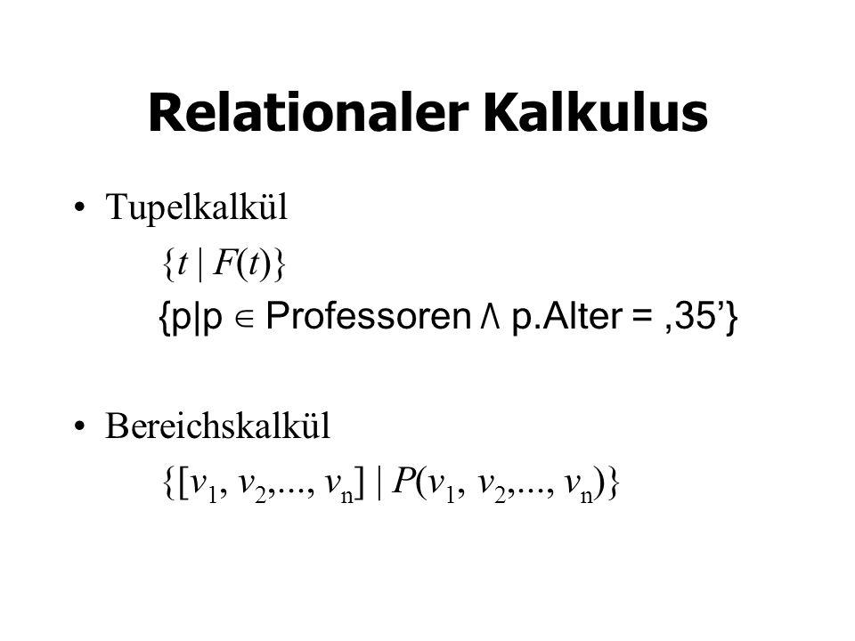 Relationaler Kalkulus Tupelkalkül {t | F(t)} {p|p Professoren ٨ p.Alter = 35} Bereichskalkül {[v 1, v 2,..., v n ] | P(v 1, v 2,..., v n )}