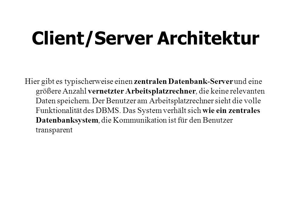 Client/Server Architektur Hier gibt es typischerweise einen zentralen Datenbank-Server und eine größere Anzahl vernetzter Arbeitsplatzrechner, die keine relevanten Daten speichern.