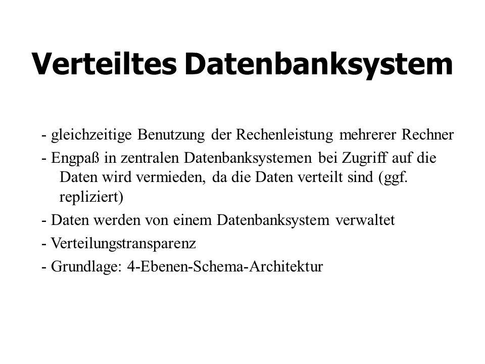 Verteiltes Datenbanksystem - gleichzeitige Benutzung der Rechenleistung mehrerer Rechner - Engpaß in zentralen Datenbanksystemen bei Zugriff auf die Daten wird vermieden, da die Daten verteilt sind (ggf.