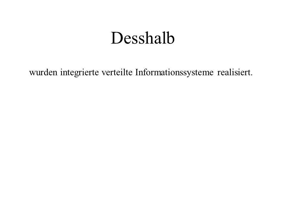 Desshalb wurden integrierte verteilte Informationssysteme realisiert.