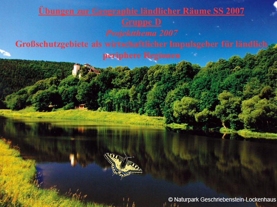 Übungen zur Geographie ländlicher Räume SS 2007 Gruppe D Projektthema 2007 Großschutzgebiete als wirtschaftlicher Impulsgeber für ländlich periphere Regionen