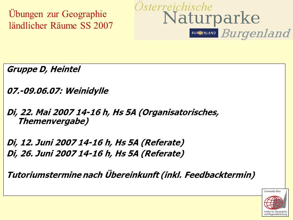 Übungen zur Geographie ländlicher Räume SS 2007 Gruppe D, Heintel 07.-09.06.07: Weinidylle Di, 22. Mai 2007 14-16 h, Hs 5A (Organisatorisches, Themenv