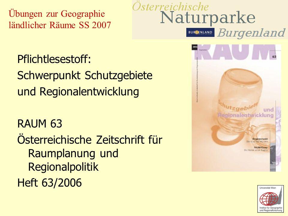 Übungen zur Geographie ländlicher Räume SS 2007 Pflichtlesestoff: Schwerpunkt Schutzgebiete und Regionalentwicklung RAUM 63 Österreichische Zeitschrif