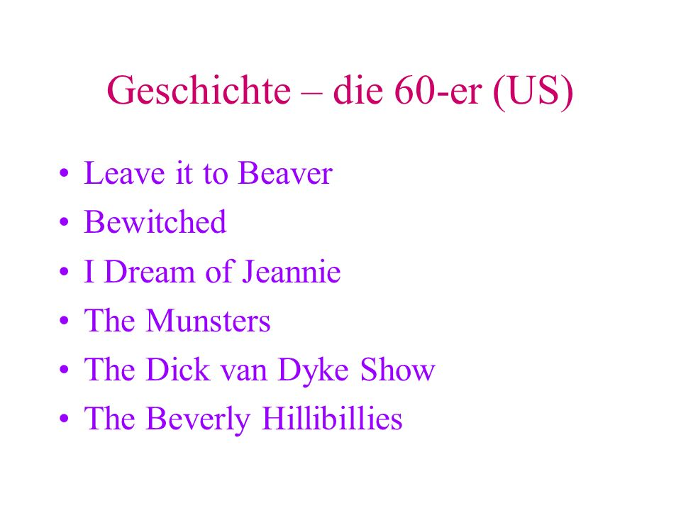Geschichte – die 60-er (US) Leave it to Beaver Bewitched I Dream of Jeannie The Munsters The Dick van Dyke Show The Beverly Hillibillies