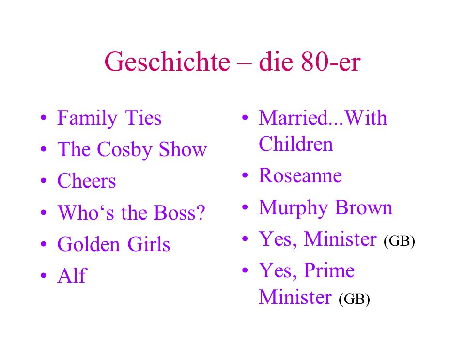 Geschichte – die 80-er Family Ties The Cosby Show Cheers Whos the Boss.