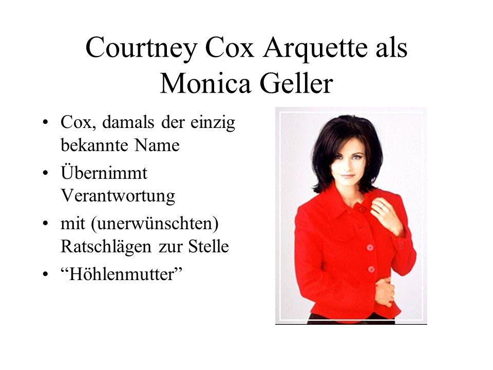 Courtney Cox Arquette als Monica Geller Cox, damals der einzig bekannte Name Übernimmt Verantwortung mit (unerwünschten) Ratschlägen zur Stelle Höhlenmutter