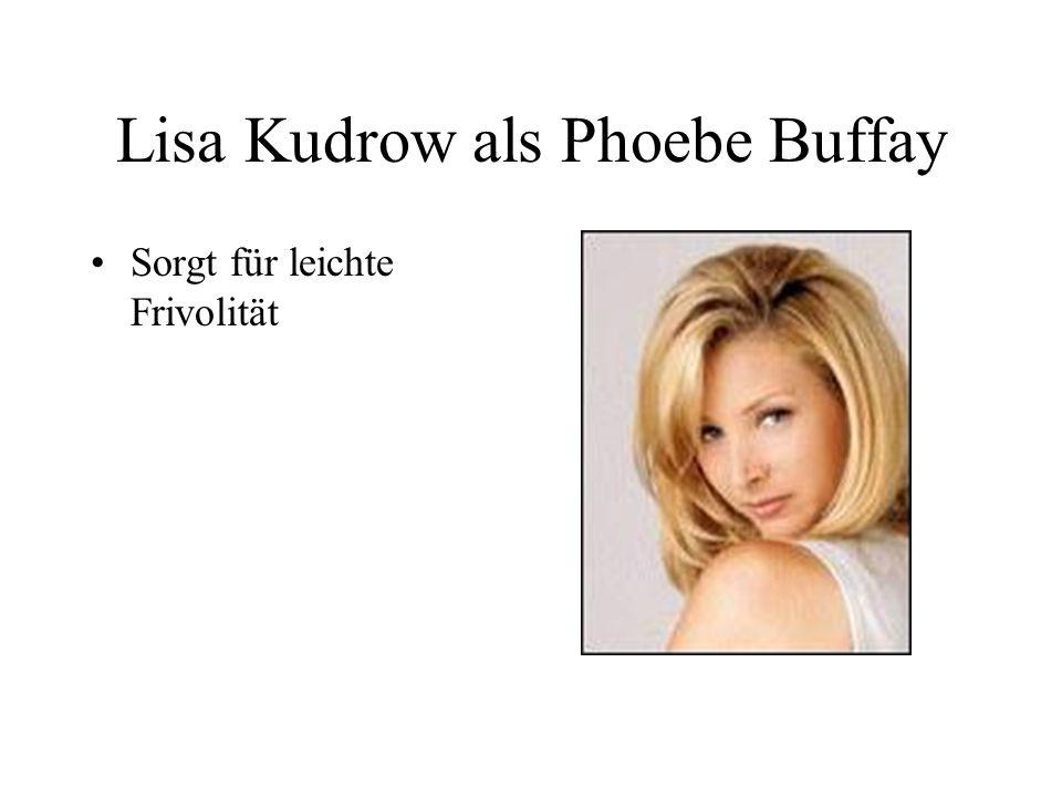 Lisa Kudrow als Phoebe Buffay Sorgt für leichte Frivolität