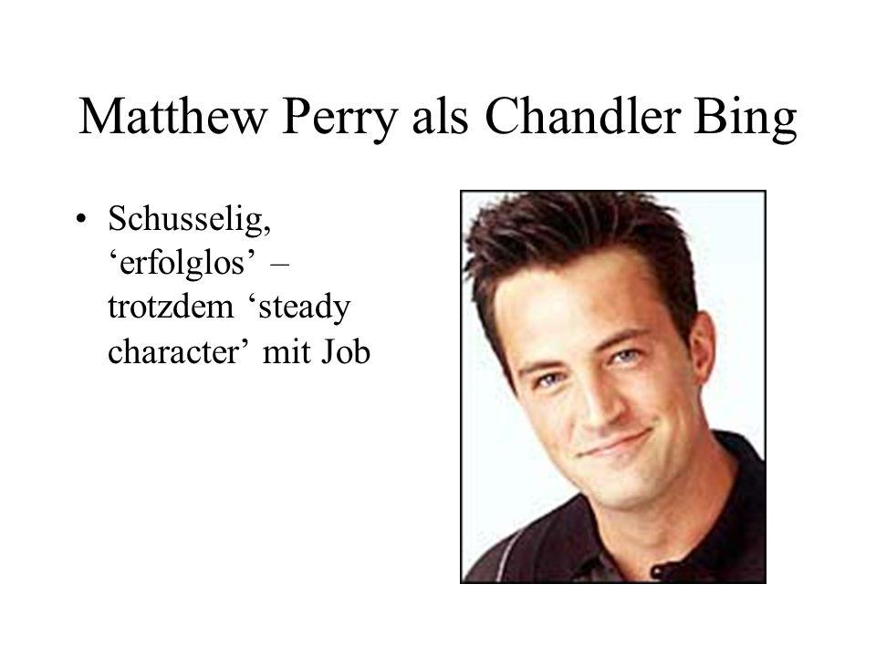 Matthew Perry als Chandler Bing Schusselig, erfolglos – trotzdem steady character mit Job