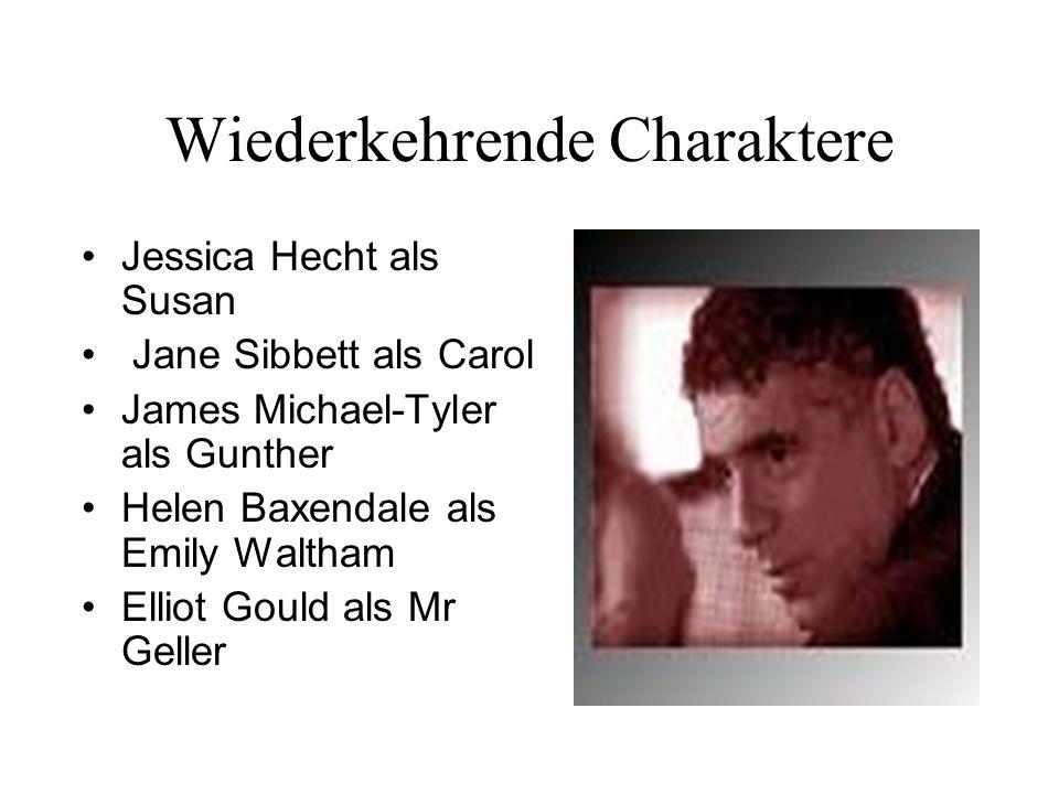 Wiederkehrende Charaktere Jessica Hecht als Susan Jane Sibbett als Carol James Michael-Tyler als Gunther Helen Baxendale als Emily Waltham Elliot Gould als Mr Geller